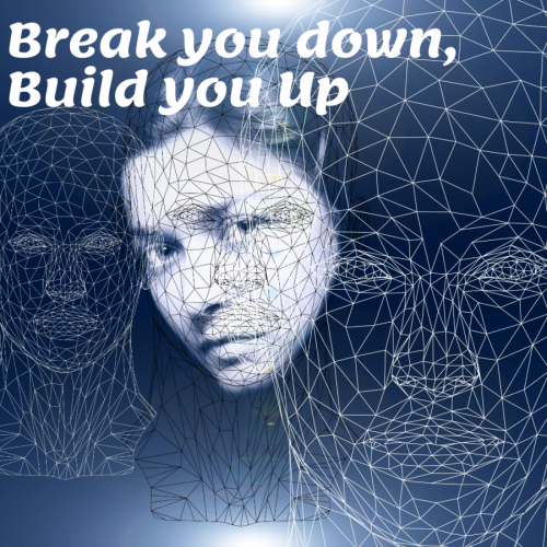 Break you down, Build you Up